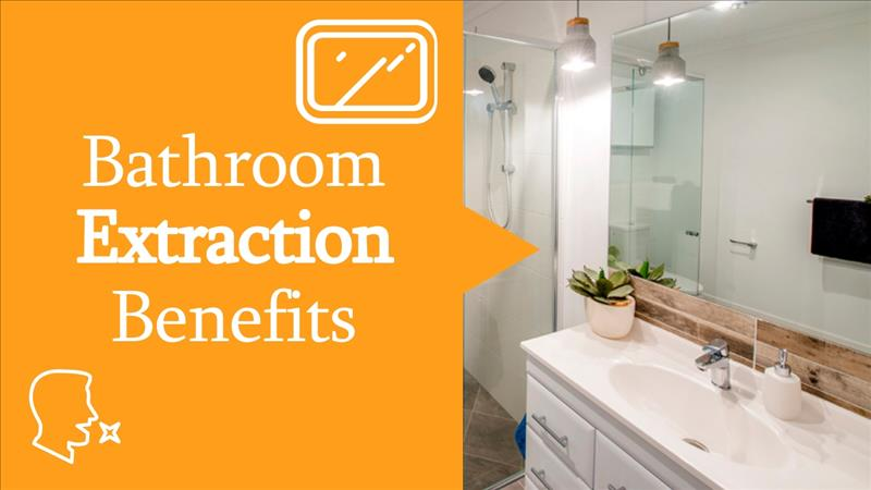 Bathroom Extraction Benefits For All Homes